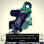Hitachi C12RSH2 Review Is this the miter saw for you