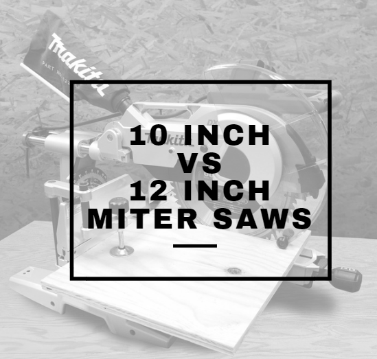 Should I use a 10 inch or 12 inch miter saw