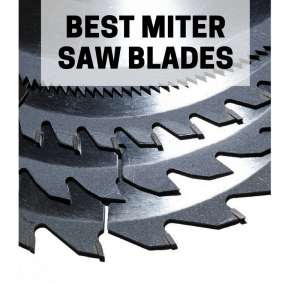 Best Miter Saw Blades: 2017's Top Picks and Reviews