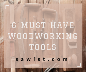 6 must have basic hand woodworking tools for beginners and more advanced carpenters