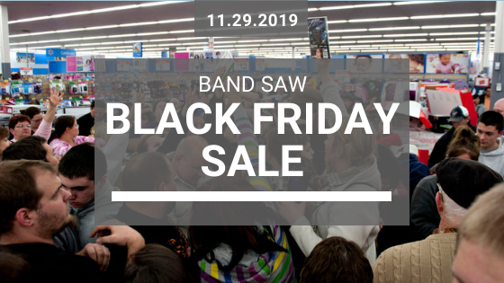 Black Friday Band Saw Sale - 2019_11_29
